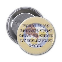 Breakfast Food Cures All Funny Motivational Button