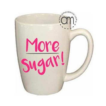 Funny Coffee Mug, More Sugar