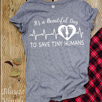 It's A Beautiful Day to Save Tiny Humans/NICU short sleeve unisex t-shirt/HTV design