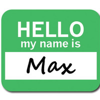 Max Hello My Name Is Mouse Pad