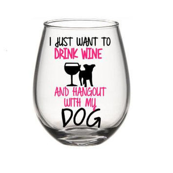 I Just Want To Drink Wine And Hangout With My Dog, Dog Wine Glass, Cute Wine Glass
