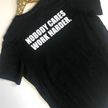Nobody Cares Work Harder. - T-Shirt  - Ruffles with Love - Fashion Tee - Graphic Tee
