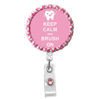 Keep Calm and Brush On-pink- Nursing Badge Holder - Nurse Name Badge - Badge Reels - Dental Hygienist Badge Reels