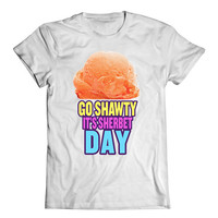 Go Shawty, It's Sherbert Day | Shorty It's Your Birthday, Sarcastic Pun Shirt
