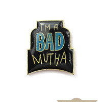 I'm A Bad Mutha Vintage Pin