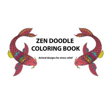 Zen Doodle Coloring Book: Animal Designs for Stress relief