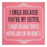 """I Smile Because You're My Sister"" Caption Wall Decor"