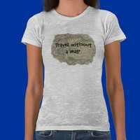 Travel without a map shirts from Zazzle.com