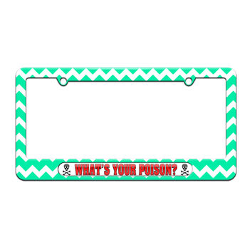 What's Your Poison - Skull And Crossbones - License Plate Tag Frame - Teal Chevrons Design
