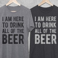 I Am Here To Drink All Of The Beer Vintage T-Shirt