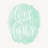 DIGITAL DOWNLOAD- Love never fails- 8x10 hand lettered print, mint and white, mint watercolor print, watercolor print, instant download