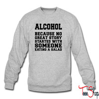 Alcohol, Because No Great Story Starte 5 sweatshirt