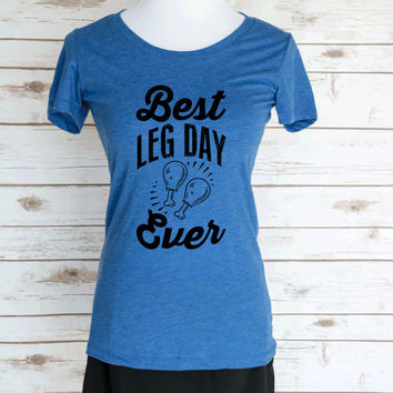 Best Leg Day Ever Casual Graphic T-Shirt. Thanksgiving Quote. Scoop Neck Triblend Tee. Funny Holiday T-Shirt.