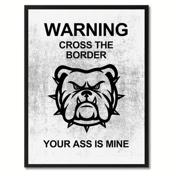 Warning Cross The Border Funny Sign White Print on Canvas Picture Frames Home Decor Wall Art Gifts 91929
