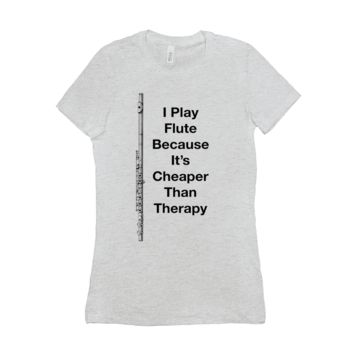 Flute Shirts  - I Play Flute Because It's Cheaper Than Therapy - Women's