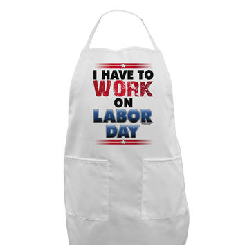 Work On Labor Day Adult Apron