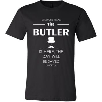 Butler Shirt - Everyone relax the Butler is here, the day will be save shortly - Profession Gift