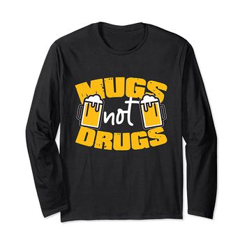Mugs Not Drugs Funny Beer Long Sleeve T-Shirt