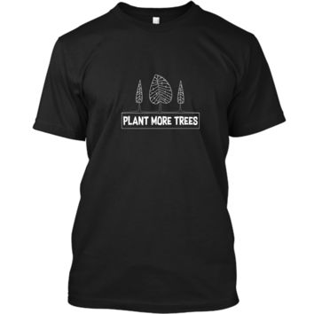 Earth Day Shirt Plant More Trees Gift 2 Custom Ultra Cotton