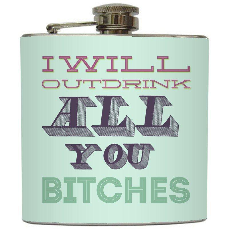 """Liquid Courage Flasks: """"I Will Out Drink All You Bitches"""" - Funny Girls Flask"""