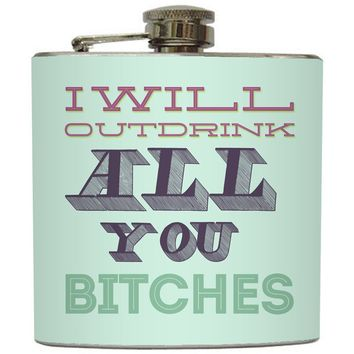 "Liquid Courage Flasks: ""I Will Out Drink All You Bitches"" - Funny Girls Flask"