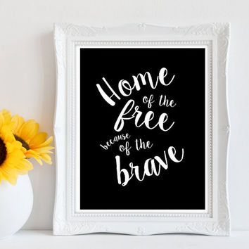 Home of the Free Because of the Brave Print