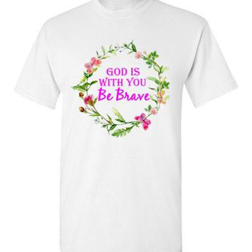 God is With You Be Brave T-Shirt