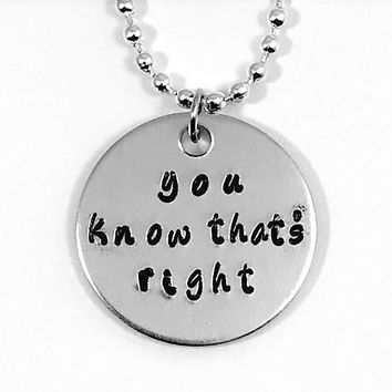 Psych You Know That's Right Quote Hand Stamped Aluminum Necklace