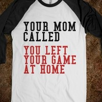 Supermarket: Your Mom Called You Left Your Game At Home from Glamfoxx Shirts