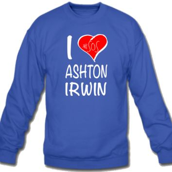 5 Seconds of Summer I Love Ashton Irwin  Sweatshirt Crew Neck