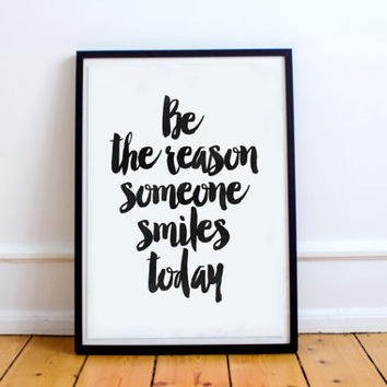 Be The Reason Someone SmilesToday,Quote poster,Watercolor,Typography Print,Black And White,Home Decor,Wall Art,home decor,hand lettered