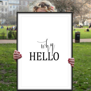 Printable quotes,Why Hello Print,Hello,Scandinavian Wall Art,Why Hello Quote,Typography Print,Printable Quote,Wall Art,Instant download