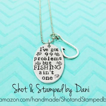 Handstamped Necklace,I got 99 problems but fishing ain't one,I love to fish,Ladies love to fish,Country Girl Jewelry,Country Boy,Handstamped