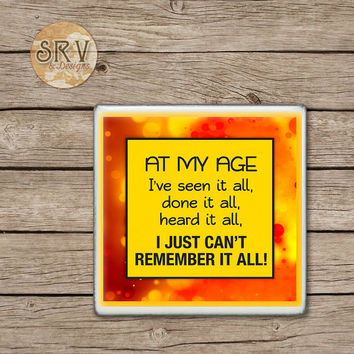 Funny Quote Drink Coasters, At My Age I Just Can't Remember It All Ceramic Coaster Gift, Gag Gift, Over The Hill Gift, Hot and Cold Drinks