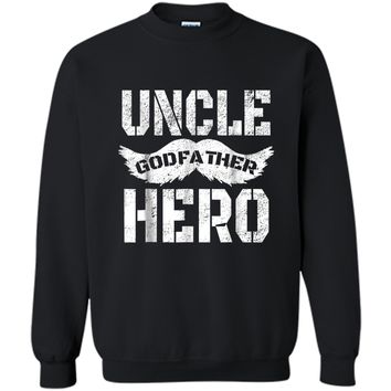 Uncle Godfather Hero  Great Gift for the family Printed Crewneck Pullover Sweatshirt