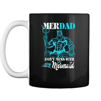 Merdad Dont mess with my Mermaid  Funny Gift For Dad Mug