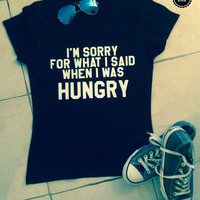 I'm sorry for what i said when i was hungry t-shirts for women tshirts shirts gifts t-shirt womens girls tumblr funny girlfriend teenagers
