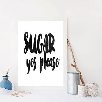 Printable Art: Music Print Sugar Yes Please Maroon 5 Quote Typography Quote Digital Poster Home Decor Love Poster Wall Art INSTANT DOWNLOAD