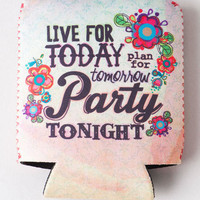 Live for Today Drink Coozie