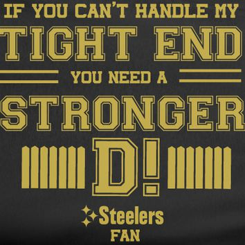 Black If can't handle tight end you need stronger D Defense Pittsburgh Steelers Tee Tshirt T-Shirt