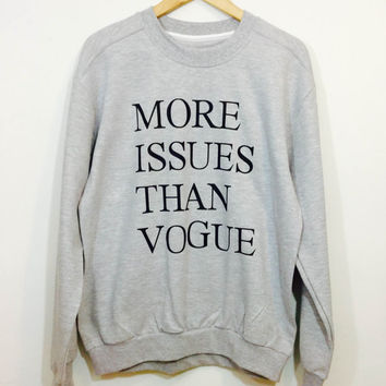 More Issues Than Vogue Sweatshirt Vogue Shirt Tumblr saying Shirt