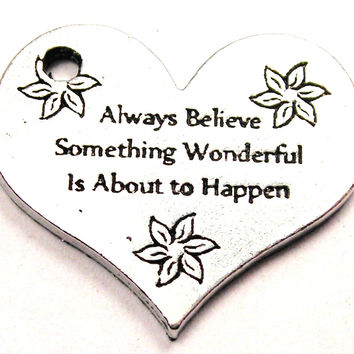 Always Believe Something Wonderful Is About To Happen Genuine American Pewter Charm