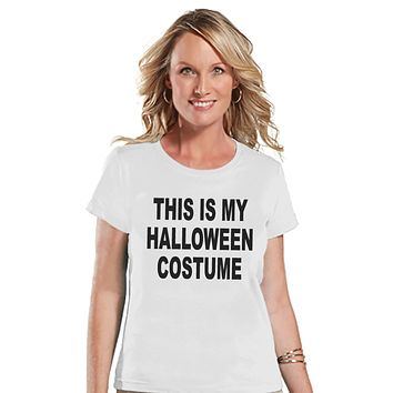 This Is My Costume - Adult Halloween Costumes - Funny Womens Shirt - Women's Costume Tshirt - Ladies White Tshirt - Happy Halloween Top