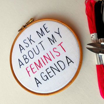 Ask me about my feminist agenda Hand embroidery hoop art Inspirational quote