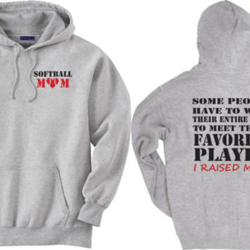 Softball mom hoodie.  Favorite player.  I raised mine.