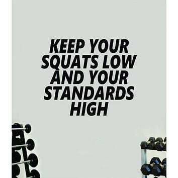 Keep Your Squats Low Standards High Gym Fitness Wall Decal Home Decor Bedroom Room Vinyl Sticker Teen Art Quote Beast Lift Strong Inspirational Motivational Health Girls