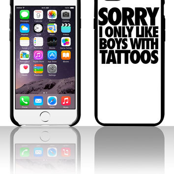 Sorry I Only Like Boys With Tattoos 5 5s 6 6plus phone cases