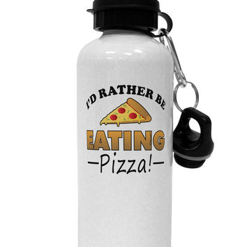 I'd Rather - Pizza Aluminum 600ml Water Bottle