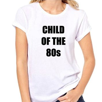 Child of The 80s Tshirt  Funny Saying T Shirt Women Born In The 80s T-shirt Tumblr Vintage 80s Kids Lovers Tee Shirt Femme