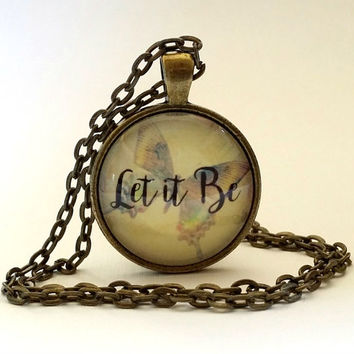 Let it Be Necklace, Butterfly Necklace, Glass Pendant, Gift, Glass Dome, Key Ring, Keyring, Necklace, Quote, Glass Dome Necklace, Song